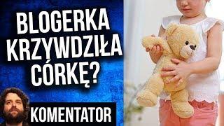 Znana Polska Blogerka Znęcała Się Nad Dzieckiem + Praca Dzieci na YouTube - Komentator