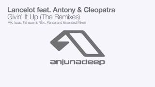Lancelot feat. Antony & Cleopatra - Givin' It Up (MK Remix)