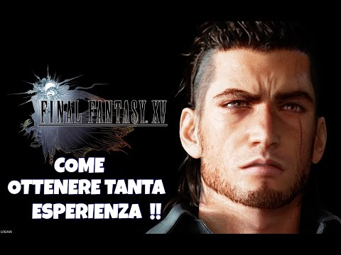 FINAL FANTASY XV – Come fare tanta esperienza e ottenere tanti PA | PS4 | XBOX ONE |
