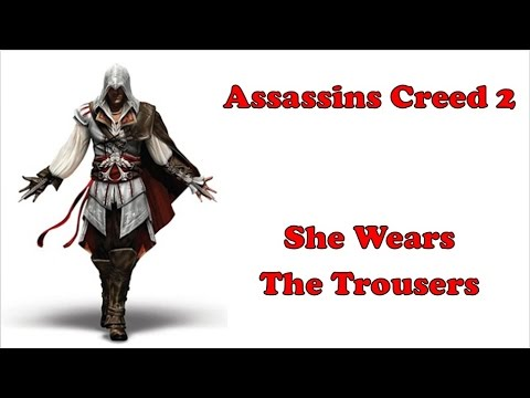 "Assassins creed 2 Episode one: ""She wears the trousers"""