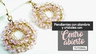 Aretes/Pendientes con Alambre y Cristales con Centro Abierto - Tutorial de joyería