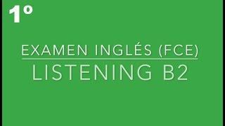 FCE Listening Test - 1º Examen B2 📚🎧