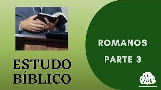 ESTUDO ROMANOS PARTE 3