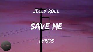 Jelly Roll - Save Me (Lyrics)   BABEL