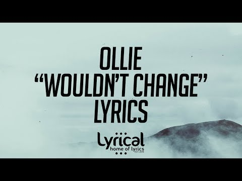 Ollie - Wouldn't Change (prod. Mike Squires) Lyrics