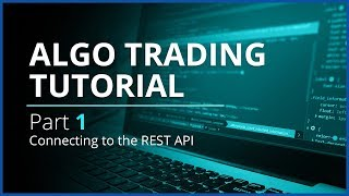 Algo Trading with REST API and Python | Part 1 - Connecting to the REST API