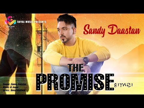 Sandy Daastan | The Promise | Goyal Music | Official Song