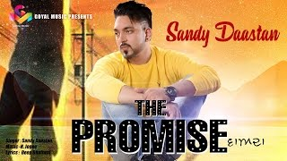 Sandy Daastan  The Promise  Goyal Music  Official Song
