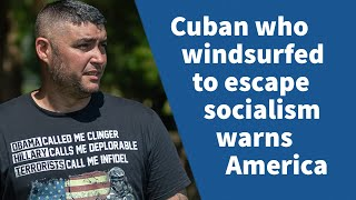 Cuban Who Windsurfed for 90 Miles to Escape Socialism Warns America | YAAS