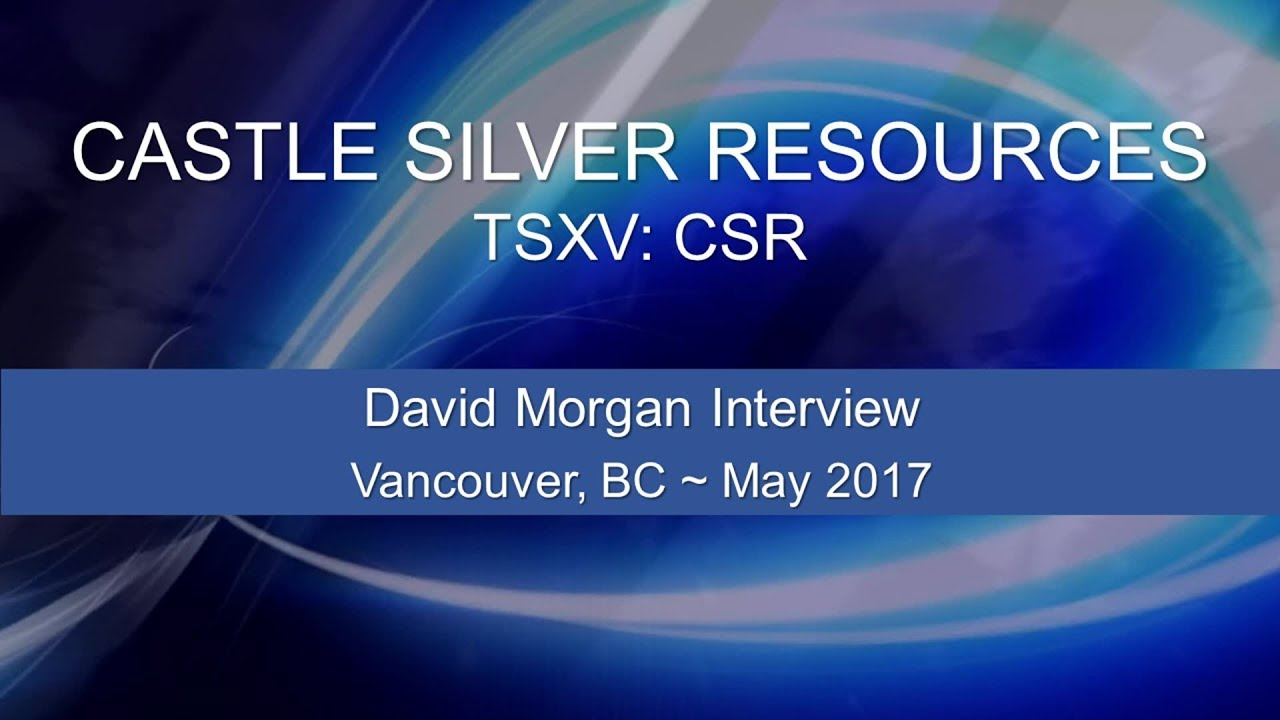 david morgan interview ~ castle silver resources (tsxv: csr) may
