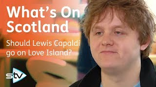 Lewis Capaldi Reacts To Fans Requests For Love Island Appearance What#39s On Scotland