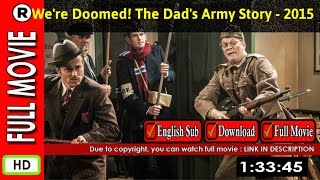 Watch Online: We re Doomed  The Dad s Army Story (2015 TV Movie)