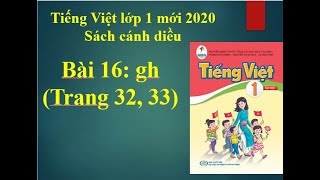 Tiếng Việt lớp 1 mới Sách cánh diều. Bài 16: gh
