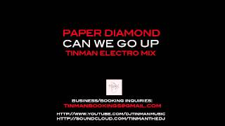 Paper Diamond - Can We Go Up (Tinman Electro Remix)