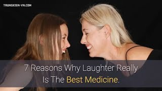 7 Reasons Why Laughter Really Is The Best Medicine.