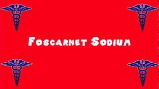 Pronounce Medical Words ― Foscarnet Sodium(, 2014-04-25T16:06:02.000Z)