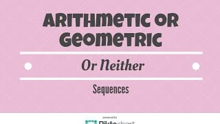 Determine Whether Each Sequence Is Arithmetic, Geometric, Or Neither