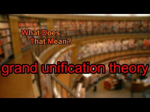 What does grand unification theory mean?