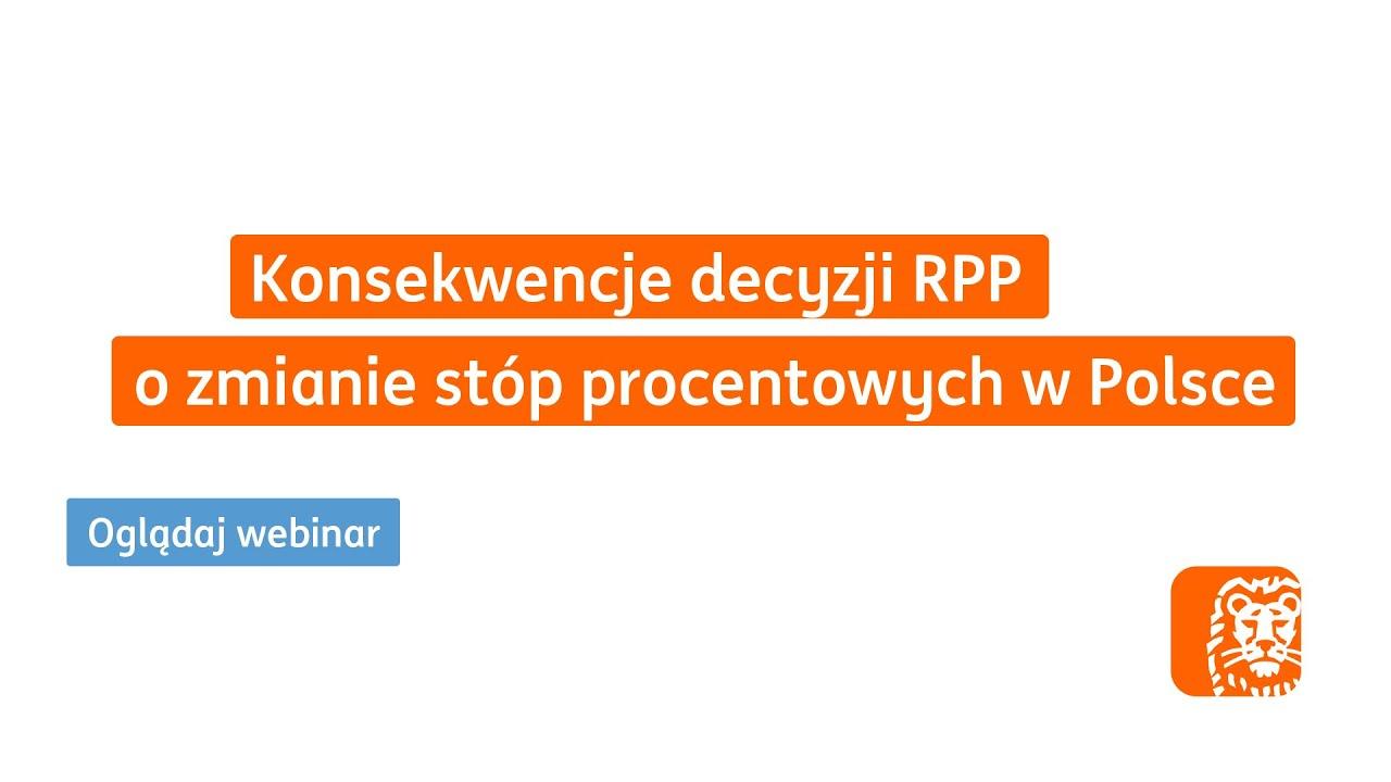 Konsekwencje decyzji RPP o zmianie stóp procentowych w Polsce   Webinar ING