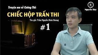 CHIẾC HỘP TRẤN THI - Truyện ma Cương Thi - Nguyễn Huy Vlog
