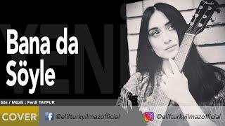 Elif Türkyılmaz - Bana da söyle