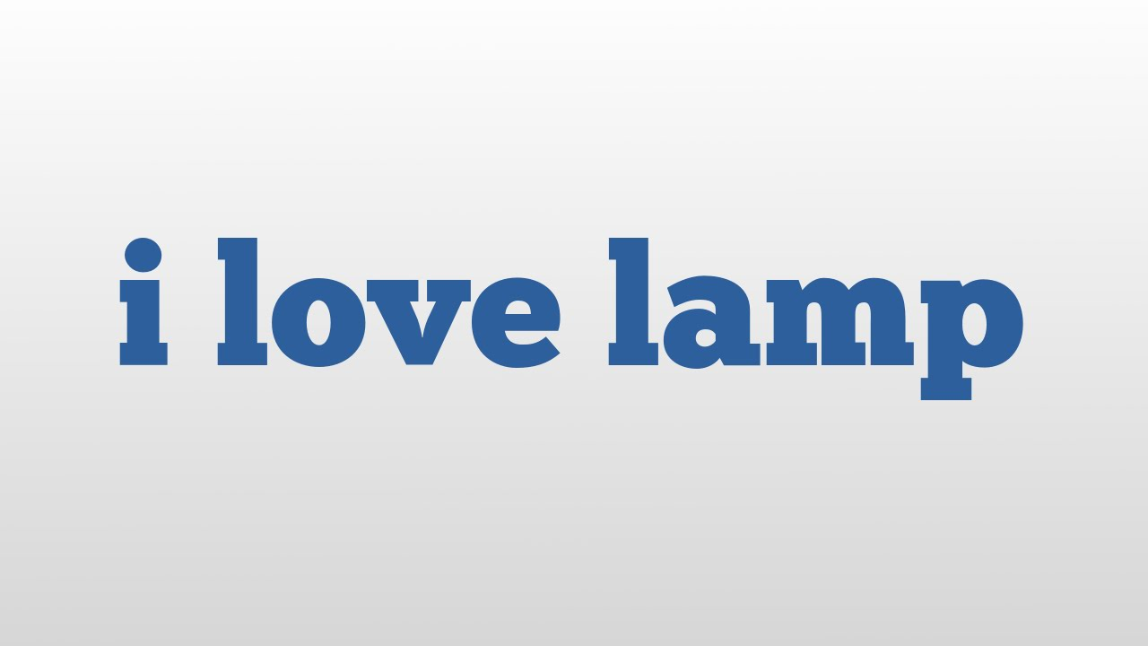 I Love Lamp Meaning And Pronunciation