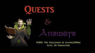 Quests & Answers | The Challenges of playing/DMing level 20 characters panel