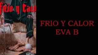 EVA B - FRÍO Y CALOR - LETRA