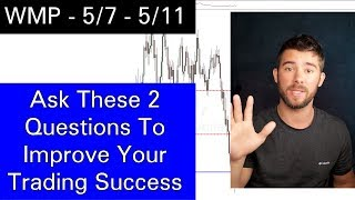 Forex: Ask these 2 Questions To IMPROVE your TRADING Success! WMP 5/7 - 5/11