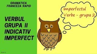 Conjugarea verbelor in franceza (Grupa 2/ indicativ imperfect) - Gramatica franceza (2018)