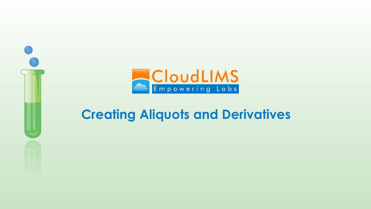 CloudLIMS: Learn How to Create Aliquots and Derivatives After Adding Samples