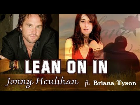 Lean On In - Jonny Houlihan [Lyrics] Ft Briana Tyson