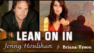Lean on In - Jonny Houlihan [Lyrics] ft Briana Tyson