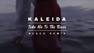 Kaleida - Take Me To The River (Nesco Remix)