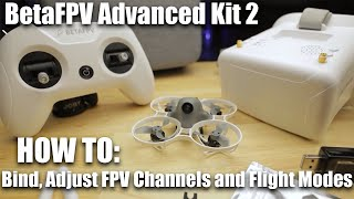 BetaFPV Advanced Kit 2 - HΟW TO: Bind, Adjust the FPV Channels and Flight Modes