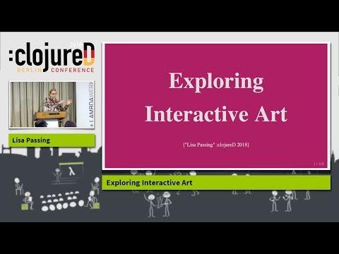 """clojureD 2018: """"Exploring Interactive Art"""" by Lisa Passing"""
