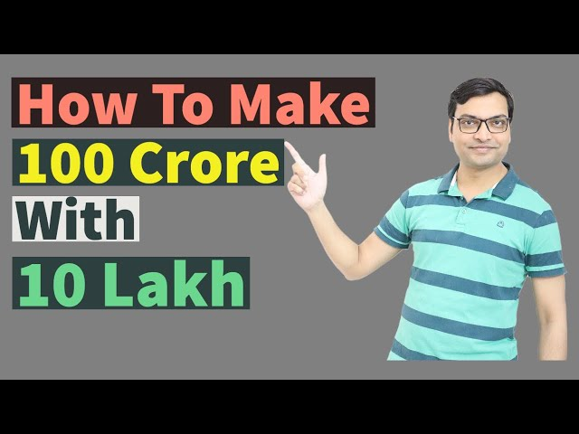 How to make 100 Crore with 10 Lakh capital? Step by Step action plan explained!