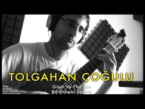 Tolgahan Çoğulu -  Gitar Ve Flüt İçin Bir Ermeni Şarkısı [Atlas © 2012 Kalan Müzik ]