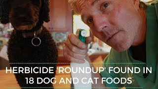 Herbicide ROUND UP found in 18 Dog and Cat Foods