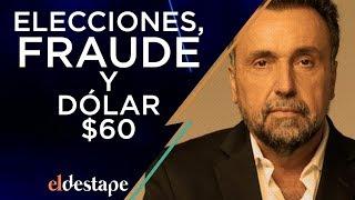 Elecciones, fraude y dólar $ 60   El Destape con Roberto Navarro