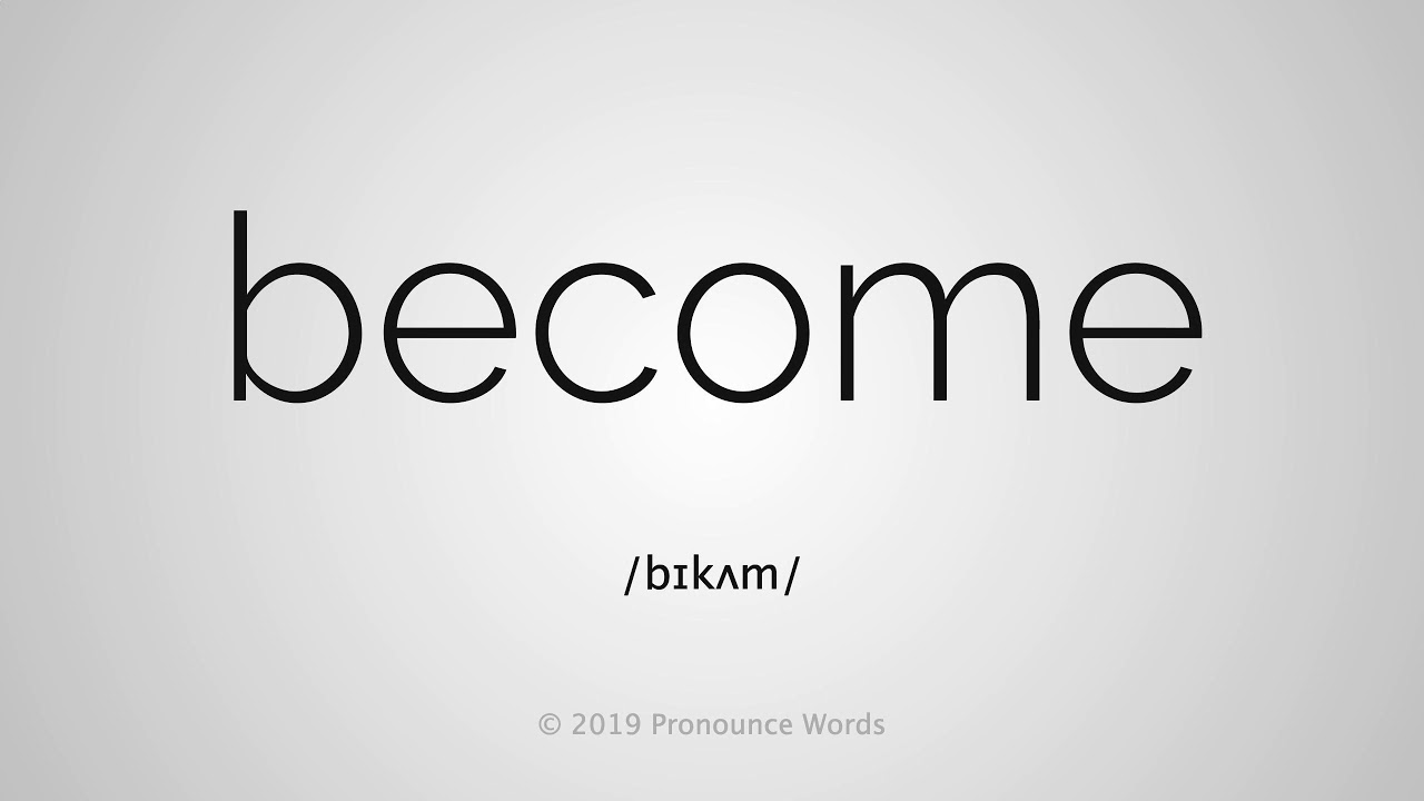 How To Pronounce Become