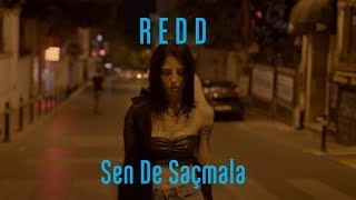 Redd - Sen de Saçmala [Official Video] #YersizGöksüzZamanlar