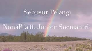 Download Sebusur Pelangi -NonaRia ft. Junior Soemantri (Unofficial lyric video)