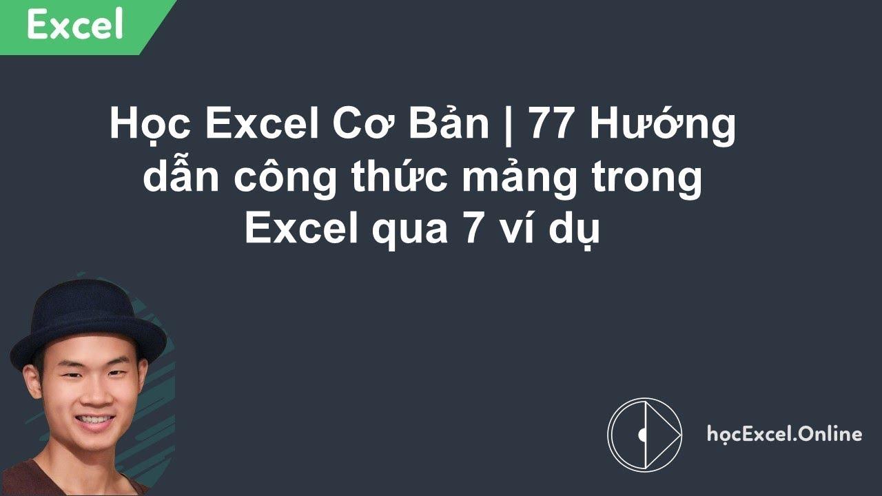 Học Excel Cơ Bản 77 | Hướng dẫn công thức mảng trong Excel qua 7 ví dụ