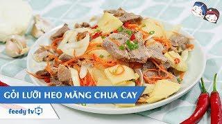 Hướng Dẫn Cách Làm Gỏi Lưỡi Heo Măng Chua Cay Với #feedy