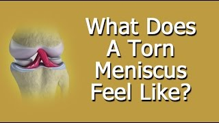 What Does A Torn Meniscus Feel Like?