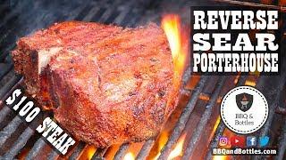 Reverse Sear Porterhouse - $100 Steak