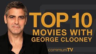 Top 10 George Clooney Movies