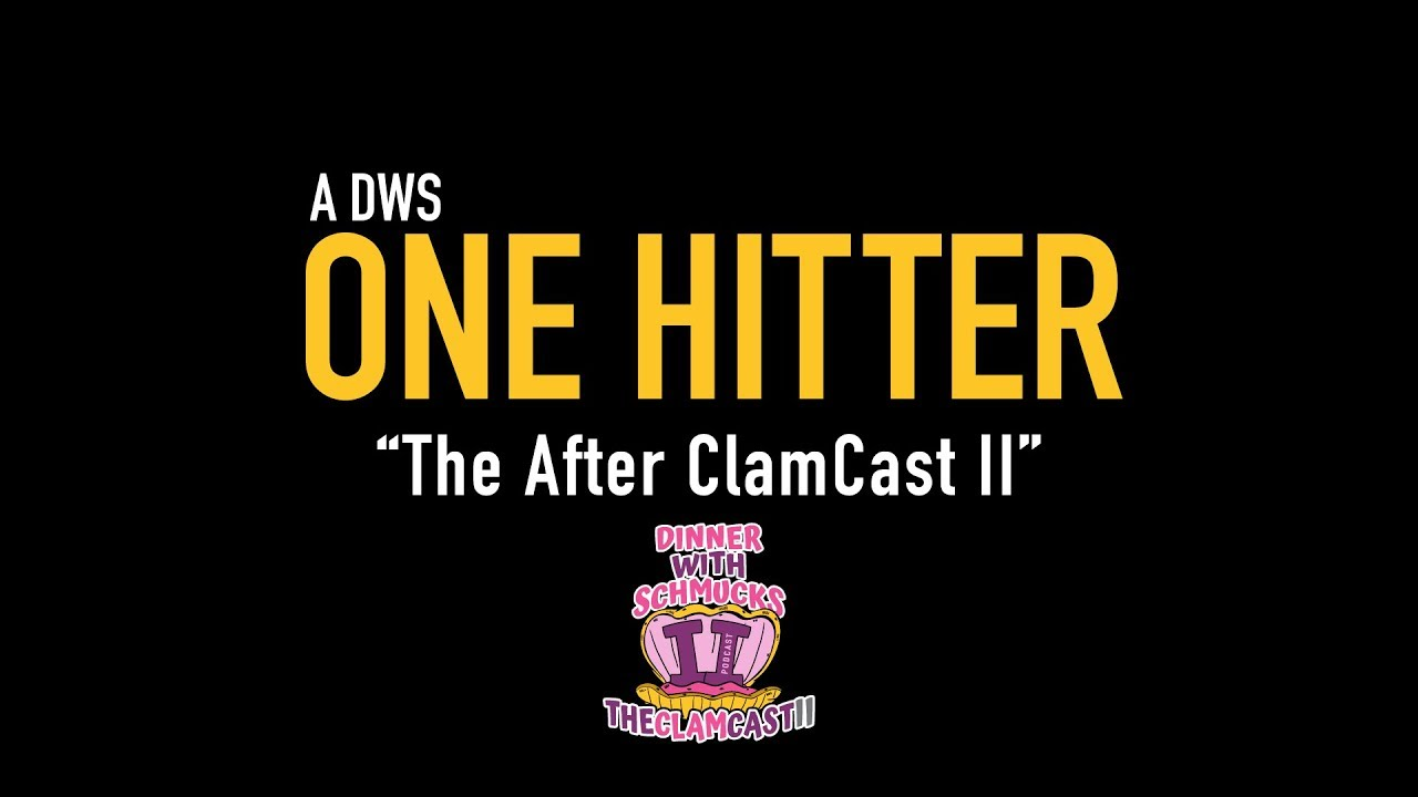 "Dinner with Schmucks Podcast - One Hitter, Ep 5 ""The After Clam Cast"""