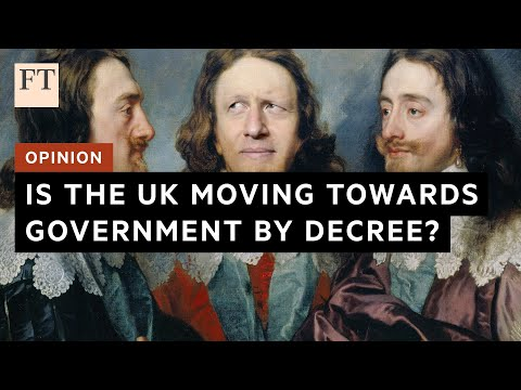 Opinion: is the UK moving towards government by decree? | FT